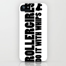 Rollergirls Do it with Whips iPhone Case