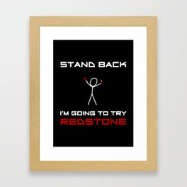 Stand Back - I'm Going to Try Redstone Framed Art Print
