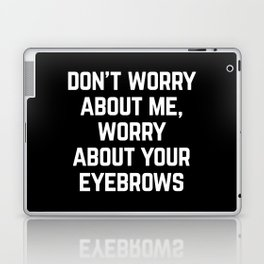 Worry About Your Eyebrows Funny Quote Laptop & iPad Skin
