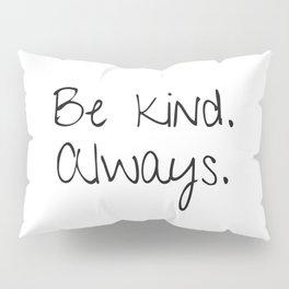 be kind always Pillow Sham