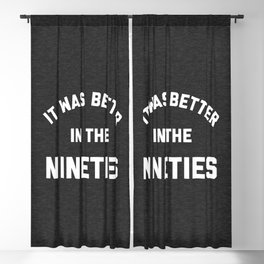 Better In The Nineties Funny Quote Blackout Curtain