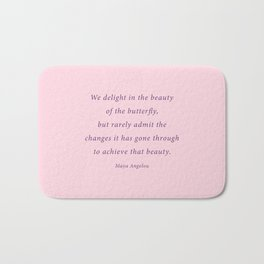 we delight in the beauty - maya angelou quote Bath Mat