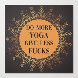 Do More Yoga, Give Less Fucks, Funny Quote Canvas Print