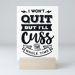 I won't quit but I'll cuss the whole time - Funny hand drawn quotes illustration. Funny humor. Life sayings. Mini Art Print