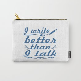 I Write Better Than I Talk Carry-All Pouch