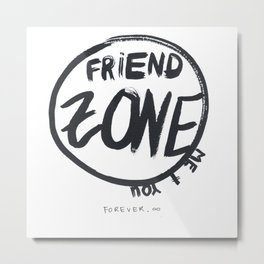 FRIEND ZONE Metal Print