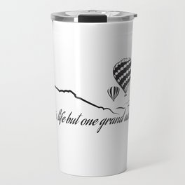 What is Life but One Grand Adventure. Travel Mug