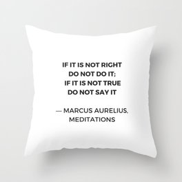 Stoic Inspiration Quotes - Marcus Aurelius Meditations - If it is not right do not so it - if it is Throw Pillow