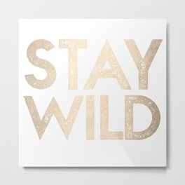 Stay Wild White Gold Quote Metal Print