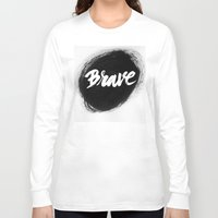 be brave Long Sleeve T-shirts featuring Brave by thezeegn