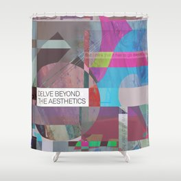 Delve Beyond The Aesthetics (mixed media) Shower Curtain