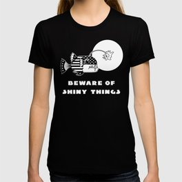 Beware of Shiny Things T-shirt