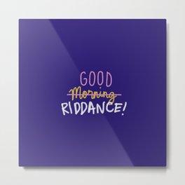 Good Morning Riddance Metal Print