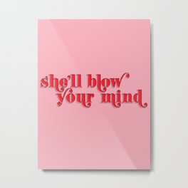 she'll blow your mind Metal Print