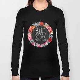 Ain't Nobody Got Time For That Long Sleeve T-shirt