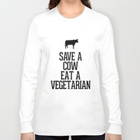 vegetarian Long Sleeve T-shirts featuring Save a Cow Eat a Vegetarian by RexLambo