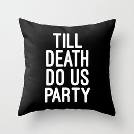 Till Death Do Us Party Music Quote Throw Pillow