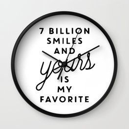 7 billion smiles and yours is my favorite Wall Clock