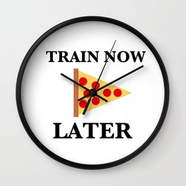 Train Now, Pizza Later (with Pizza Graphic) Wall Clock