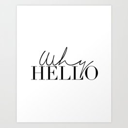 Inspirational Quote,Why Hello,Modern Wall Art,Hello There,Hello Gorgeous,Quote Prints,Typography Art Print