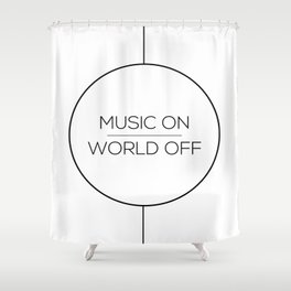MUSIC ON | WORLD OFF Shower Curtain