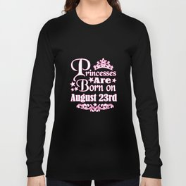 Princesses Are Born On August 23rd Funny Birthday Long Sleeve T-shirt