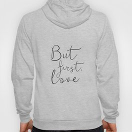 BUT FIRST LOVE, Love Quote,Engagement Gift,Couples Gift,Love Gift,I Love you More,Bedroom Decor,Bedr Hoody