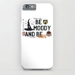 Today I can be moody and be a little witch - trick or treat - say boo and scary on - Halloween hand drawn quotes illustration. Funny humor. Life sayings. Spooky funny quotes. iPhone Case