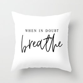 WHEN IN DOUBT BREATHE Throw Pillow