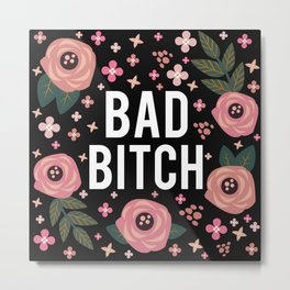 Bad Bitch, Funny Saying Metal Print