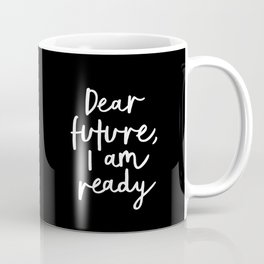 Dear Future, I Am Ready black-white typography poster design modern canvas wall art home decor Coffee Mug