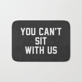 You can't sit with us - black version Bath Mat