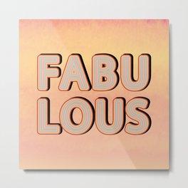 Fabulous Metal Print
