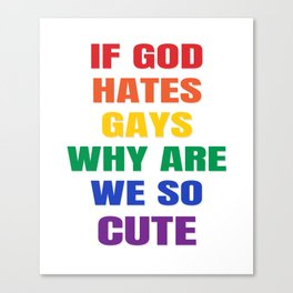 If God Hates Gays Why Are We So Cute - LGBT Canvas Print