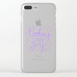 Happy Quote - Today I choose Joy Clear iPhone Case