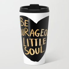 Be Courageous, Little Soul Metal Travel Mug