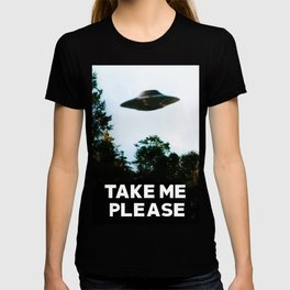Take me please (I want to believe) T-shirt