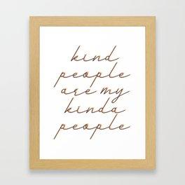 Kind people are my kinda people Framed Art Print