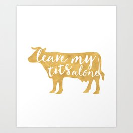 LEAVE MY TITS ALONE vegan cow quote Art Print