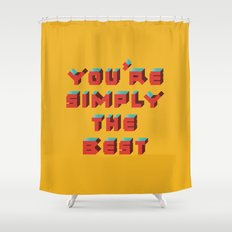You're Simply The Best Shower Curtain