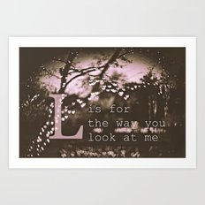 L is for the way you look at me Art Print