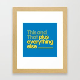 This and That plus everything else______________ Framed Art Print