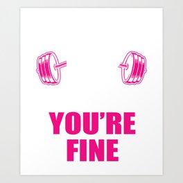 Shut Up You're Fine Legs Weightlifter  Gift Art Print