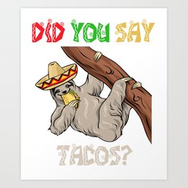 Did You Say Tacos - Cinco De Mayo Sloth Art Print