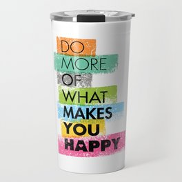 Do More Of What Makes You Happy. Inspiring Creative Motivation Quote. Vector Typography Travel Mug