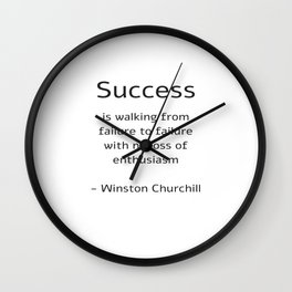 Success is walking from failure to failure with no loss of enthusiasm - Churchill Quote Wall Clock