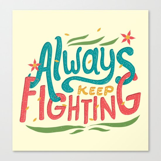 Always Keep Fighting Canvas Print