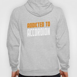 Addicted To Accordion Acordeon Present Hoody