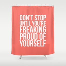Don't Stop Until You're Freaking Proud of Yourself (Living Coral) Shower Curtain