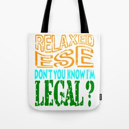 """""""Relax I'm Leagal"""" tee design. Show your hilarious side to everybody with this awesome tee!  Tote Bag"""